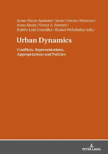 Urban Dynamics: Conflicts, Representations, Appropriations and Policies (Hardback)