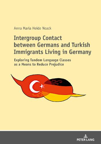 Intergroup Contact between Germans and Turkish Immigrants Living in Germany: Exploring Tandem Language Classes as a Means to Reduce Prejudice (Paperback)