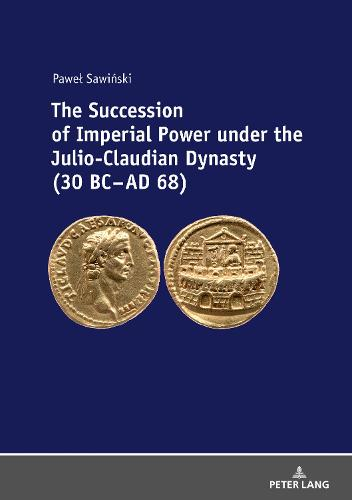 The Succession of Imperial Power under the Julio-Claudian Dynasty (30 BC - AD 68) (Hardback)