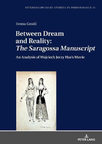 "Between Dream and Reality: ""The Saragossa Manuscript"": An Analysis of Wojciech Jerzy Has's Movie - Interdisciplinary Studies in Performance 15 (Hardback)"