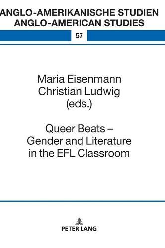 Queer Beats - Gender and Literature in the EFL Classroom - Anglo-Amerikanische Studien - Anglo-American Studies 57 (Hardback)