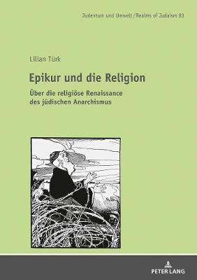 Epikur Und Die Religion: UEber Die Religioese Renaissance Im Judischen Anarchismus - Judentum Und Umwelt / Realms of Judaism 83 (Hardback)
