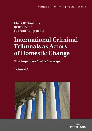 International Criminal Tribunals as Actors of Domestic Change: The Impact on Media Coverage, Volume 2 - Studies in Political Transition 12 (Hardback)