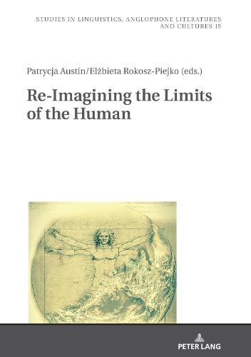 Re-Imagining the Limits of the Human - Studies in Linguistics, Anglophone Literatures and Cultures 15 (Hardback)