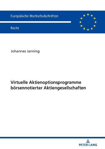 Virtuelle Aktienoptionsprogramme Boersennotierter Aktiengesellschaften - Europaische Hochschulschriften Recht 6143 (Paperback)