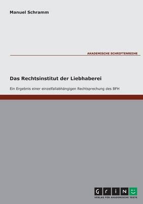 Das Rechtsinstitut Der Liebhaberei. Ein Ergebnis Einer Einzelfallabhangigen Rechtsprechung Des Bfh (Paperback)