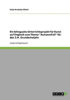 """Ein Bilinguales Unterrichtsprojekt Fur Kunst Auf Englisch Zum Thema """"autumn/Fall"""" Fur Das 3./4. Grundschuljahr (Paperback)"""