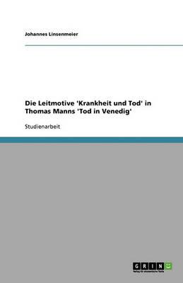 Die Leitmotive 'Krankheit Und Tod' in Thomas Manns 'Tod in Venedig' (Paperback)