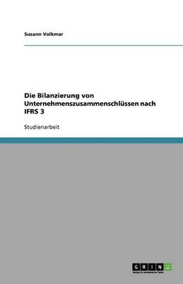 Die Bilanzierung Von Unternehmenszusammenschl ssen Nach Ifrs 3 (Paperback)