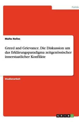 Greed and Grievance. Die Diskussion Um Das Erkl rungsparadigma Zeitgen ssischer Innerstaatlicher Konflikte (Paperback)