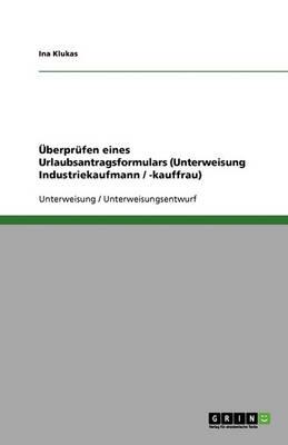 Uberprufen Eines Urlaubsantragsformulars (Unterweisung Industriekaufmann / -Kauffrau) (Paperback)