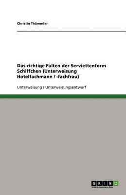 Das Richtige Falten Der Serviettenform Schiffchen (Unterweisung Hotelfachmann / -Fachfrau) (Paperback)
