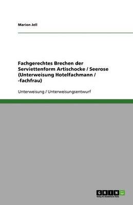 Fachgerechtes Brechen Der Serviettenform Artischocke / Seerose (Unterweisung Hotelfachmann / -Fachfrau) (Paperback)