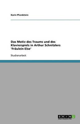 Das Motiv Des Traums Und Des Klavierspiels in Arthur Schnitzlers 'fr ulein Else' (Paperback)