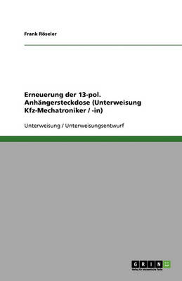 Erneuerung Der 13-Pol. Anhangersteckdose (Unterweisung Kfz-Mechatroniker / -In) (Paperback)