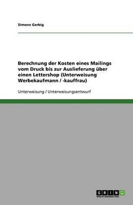 Berechnung Der Kosten Eines Mailings Vom Druck Bis Zur Auslieferung Uber Einen Lettershop (Unterweisung Werbekaufmann / -Kauffrau) (Paperback)