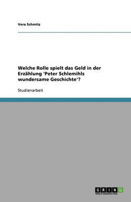 Welche Rolle Spielt Das Geld in Der Erzahlung 'peter Schlemihls Wundersame Geschichte'? (Paperback)