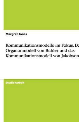 Kommunikationsmodelle Im Fokus. Das Organonmodell Von Buhler Und Das Kommunikationsmodell Von Jakobson (Paperback)
