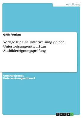 Vorlage Fur Eine Unterweisung / Einen Unterweisungsentwurf Zur Ausbildereignungsprufung (Paperback)