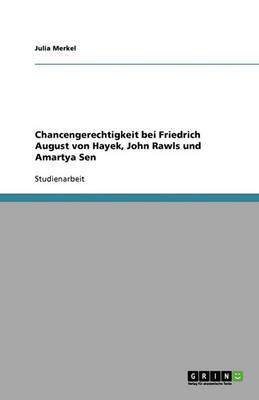 Chancengerechtigkeit Bei Friedrich August Von Hayek, John Rawls Und Amartya Sen (Paperback)