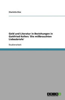 Geld Und Literatur in Beziehungen in Gottfried Kellers 'die Missbrauchten Liebesbriefe' (Paperback)
