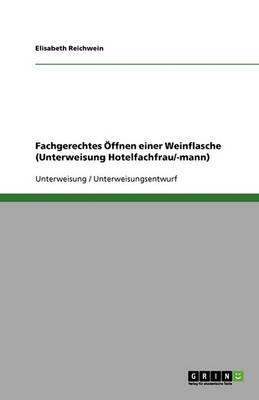 Fachgerechtes Offnen Einer Weinflasche (Unterweisung Hotelfachfrau/-Mann) (Paperback)