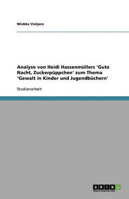 Sexueller Missbrauch Im Kinder- Und Jugendbuch. Analyse Von Heidi Hassenmullers 'gute Nacht, Zuckerpuppchen' (Paperback)