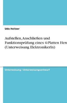Aufstellen, Anschlieen Und Funktionsprufung Eines 4-Platten Herds (Unterweisung Elektronikerin) (Paperback)