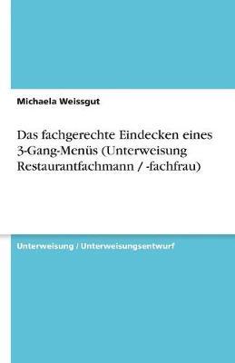 Das Fachgerechte Eindecken Eines 3-Gang-Menus (Unterweisung Restaurantfachmann / -Fachfrau) (Paperback)