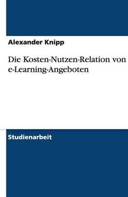 Die Kosten-Nutzen-Relation Von E-Learning-Angeboten (Paperback)