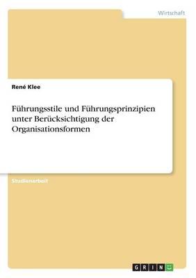 F hrungsstile Und F hrungsprinzipien Unter Ber cksichtigung Der Organisationsformen (Paperback)