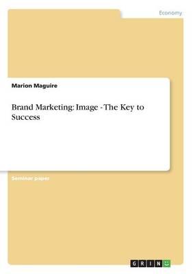 Brand Marketing: Image - The Key to Success (Paperback)