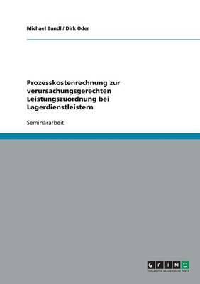 Prozesskostenrechnung: Lagerdienstleister. Verursachungsgerechte Leistungszuordnung (Paperback)
