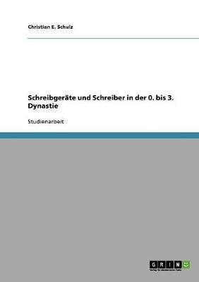 Schreibgerate Und Schreiber in Der 0. Bis 3. Dynastie (Paperback)