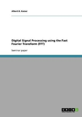 Digital Signal Processing Using the Fast Fourier Transform (FFT) (Paperback)