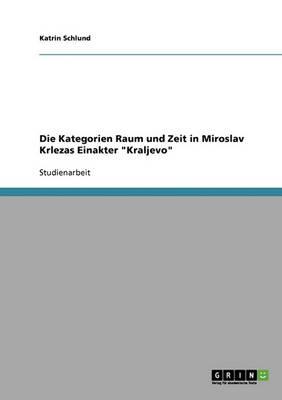 Die Kategorien Raum Und Zeit in Miroslav Krlezas Einakter 'Kraljevo' (Paperback)