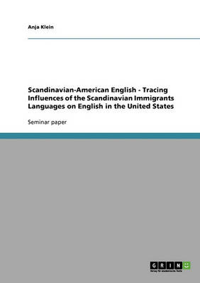 Scandinavian-American English: Tracing Influences of the Scandinavian Immigrants Languages on English in the United States (Paperback)