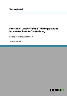 Fallstudie: Langerfristige Trainingsplanung Im Muskularen Aufbautraining (Paperback)