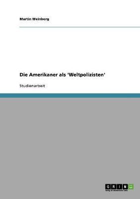Die Amerikaner ALS 'Weltpolizisten' (Paperback)