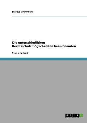 Die Unterschiedlichen Rechtsschutzmoeglichkeiten Beim Beamten (Paperback)