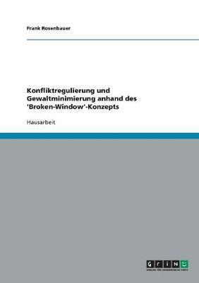 Konfliktregulierung Und Gewaltminimierung Anhand Des 'broken-Window'-Konzepts (Paperback)