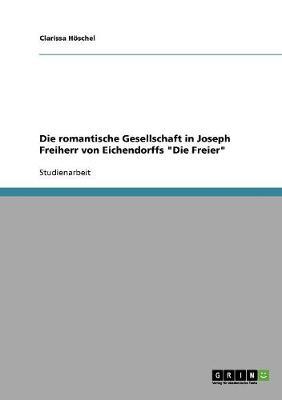 Die Romantische Gesellschaft in Joseph Freiherr Von Eichendorffs Die Freier (Paperback)