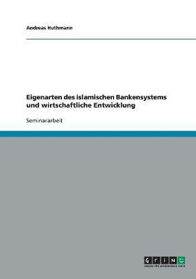 Eigenarten Des Islamischen Bankensystems Und Wirtschaftliche Entwicklung (Paperback)