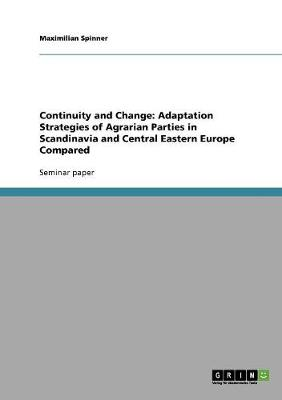 Continuity and Change: Adaptation Strategies of Agrarian Parties in Scandinavia and Central Eastern Europe Compared (Paperback)