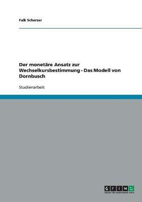 Der Monetare Ansatz Zur Wechselkursbestimmung - Das Modell Von Dornbusch (Paperback)