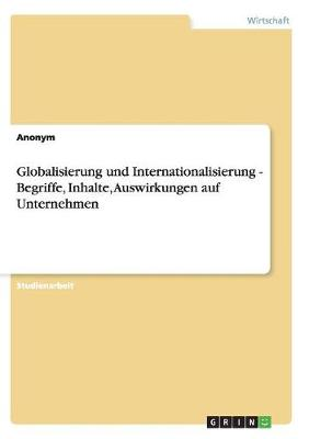 Globalisierung Und Internationalisierung - Begriffe, Inhalte, Auswirkungen Auf Unternehmen (Paperback)