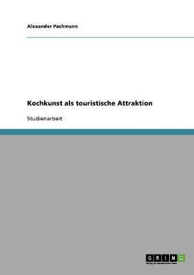 Kochkunst ALS Touristische Attraktion (Paperback)