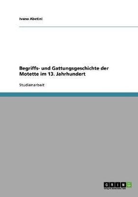 Begriffs- Und Gattungsgeschichte Der Motette Im 13. Jahrhundert (Paperback)