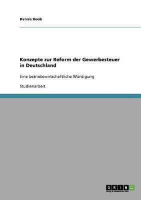 Konzepte Zur Reform Der Gewerbesteuer in Deutschland (Paperback)