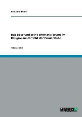 Das Bose Und Seine Thematisierung Im Religionsunterricht Der Primarstufe (Paperback)